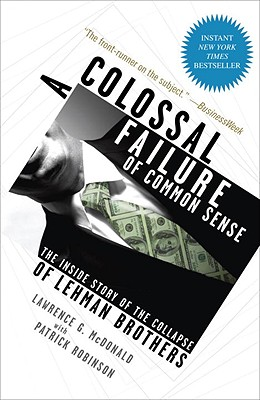 A Colossal Failure of Common Sense By Mcdonald, Lawrence G./ Robinson, Patrick