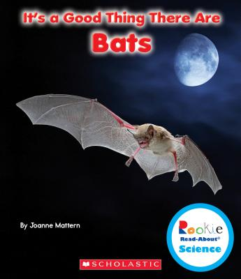 It's a Good Thing There Are Bats By Mattern, Joanne